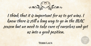 Terri Laux Quote About Care, Good, Mac, Ourselves, Season: I Think That It Is...