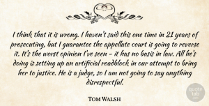 Tom Walsh Quote About Artificial, Attempt, Basis, Bring, Court: I Think That It Is...