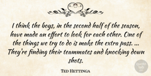 Ted Hettinga Quote About Boys, Effort, Extra, Finding, Half: I Think The Boys In...