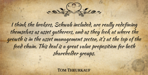 Tom Theurkauf Quote About Asset, Both, Deal, Food, Great: I Think The Brokers Schwab...