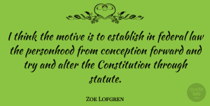 Conception Quotes, Zoe Lofgren Quote About Alter, Conception, Constitution, Establish, Federal: I Think The Motive Is...
