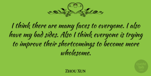 Zhou Xun Quote About Thinking, Trying, Faces: I Think There Are Many...