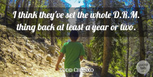 Todd Chanko Quote About Year: I Think Theyve Set The...