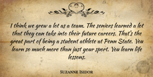 Suzanne Isidor Quote About Athlete, Future, Great, Grew, Learned: I Think We Grew A...