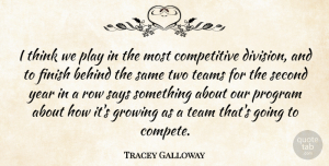 Tracey Galloway Quote About Behind, Finish, Growing, Program, Row: I Think We Play In...