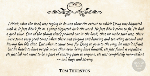 Tom Thurston Quote About Book, Came, Causing, Dancing, Disgusted: I Think What The Book...