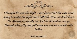 Tom Yankello Quote About Adversity, Cuts, Fight, Knew, Won: I Thought He Won The...