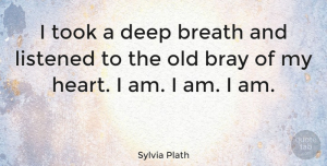 Life Quotes, Sylvia Plath Quote About Inspirational, Life, Inspiring: I Took A Deep Breath...