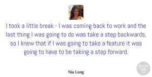 Knew Quotes, Nia Long Quote About Break, Coming, Feature, Knew, Last: I Took A Little Break...