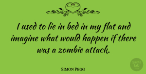 Lying Quotes, Simon Pegg Quote About Lying, Imagination, Zombie: I Used To Lie In...