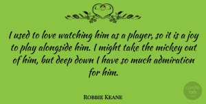 Robbie Keane Quote About Player, Joy, Might: I Used To Love Watching...