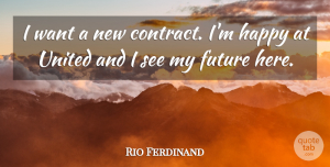 Rio Ferdinand Quote About Want, Contracts, My Future: I Want A New Contract...