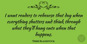 Terri Blackstock Quote About Onto, Rehearse: I Want Readers To Rehearse...