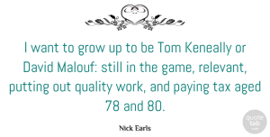 Nick Earls Quote About Aged, David, Grow, Paying, Putting: I Want To Grow Up...
