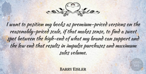 Sales Quotes, Barry Eisler Quote About Books, Brand, Impulse, Low, Maximum: I Want To Position My...