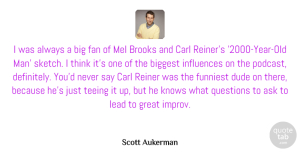 Fan Quotes, Scott Aukerman Quote About Ask, Biggest, Brooks, Dude, Fan: I Was Always A Big...