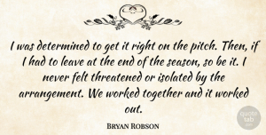 Bryan Robson Quote About English Athlete, Felt, Isolated, Threatened, Worked: I Was Determined To Get...