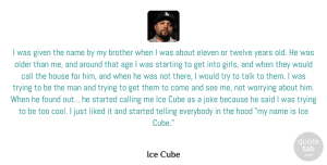 Ice Cube Quote About Girl, Brother, Men: I Was Given The Name...
