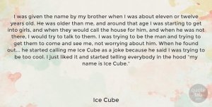 Men Quotes, Ice Cube Quote About Girl, Brother, Men: I Was Given The Name...