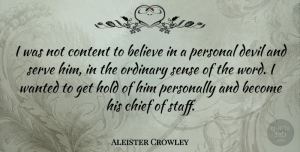 Believe Quotes, Aleister Crowley Quote About Believe, Devil, Ordinary: I Was Not Content To...