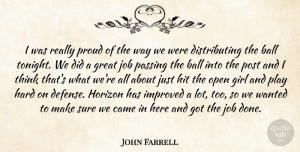 John Farrell Quote About Ball, Came, Girl, Great, Hard: I Was Really Proud Of...
