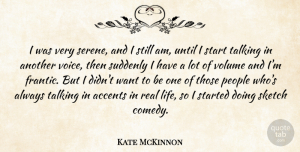 Kate McKinnon Quote About Real, Talking, Voice: I Was Very Serene And...