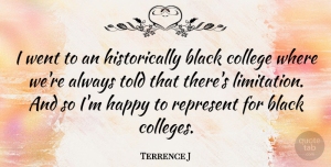 Terrence J Quote About College, Black, Limitation: I Went To An Historically...