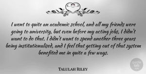 Talulah Riley Quote About Few, Quite, Spend, System: I Went To Quite An...