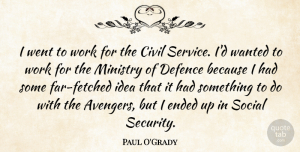 Paul O'Grady Quote About Civil, Defence, Ended, Ministry, Social: I Went To Work For...