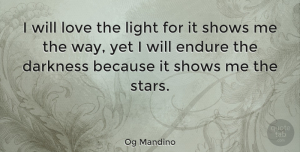Positive Quotes, Og Mandino Quote About Inspirational, Positive, Stars: I Will Love The Light...