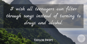 Love Quotes, Taylor Swift Quote About Love, Life, Relationship: I Wish All Teenagers Can...