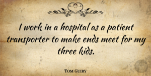 Tom Guiry Quote About Ends, Meet, Patient, Work: I Work In A Hospital...