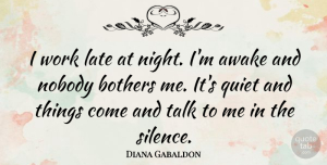 Diana Gabaldon Quote About Night, Silence, Quiet: I Work Late At Night...