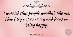 Lea Michele Quote About Worry, People, Focus: I Worried That People Wouldnt...