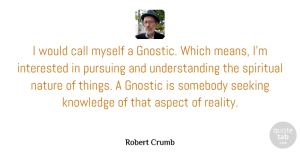 Aspect Quotes, Robert Crumb Quote About Aspect, Call, Interested, Knowledge, Nature: I Would Call Myself A...