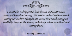 Future Quotes, David J. C. MacKay Quote About Choose, Decide, Future, Honest, Lifestyles: I Would Like To Help...