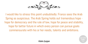 Arab Quotes, Alain Juppe Quote About Arab, Democracy, France, Future, Goals: I Would Like To Stress...