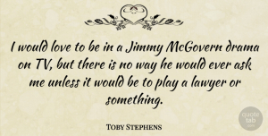 Toby Stephens Quote About Ask, Jimmy, Love, Unless: I Would Love To Be...