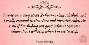 Respond Quotes, Aimee Bender Quote About Finding, Good, Information, Invented, Respond: I Write On A Very...