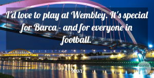 Xavi Quote About Football, Play, Special: Id Love To Play At...