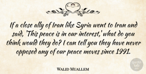 Walid Muallem Quote About Ally, Moves, Opposed, Peace, Since: If A Close Ally Of...