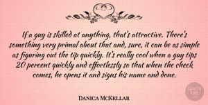 Danica McKellar Quote About Simple, Names, Guy: If A Guy Is Skilled...