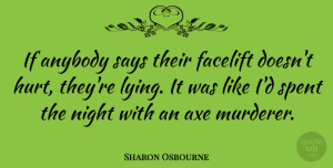 Lying Quotes, Sharon Osbourne Quote About Hurt, Lying, Night: If Anybody Says Their Facelift...