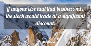 John McDonald Quote About Anyone, Business, Stock, Trade: If Anyone Else Had That...