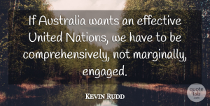 United Nations Quotes, Kevin Rudd Quote About Australia, Want, United Nations: If Australia Wants An Effective...