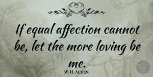 Heart Quotes, W. H. Auden Quote About Love, Heart, Affection: If Equal Affection Cannot Be...