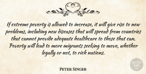 Peter Singer Quote About Adequate, Allowed, Cannot, Countries, Diseases: If Extreme Poverty Is Allowed...