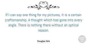 Gone Quotes, Douglas Sirk Quote About Gone, Reason, Angle: If I Can Say One...