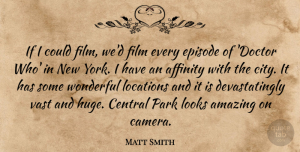 Matt Smith Quote About New York, Doctors, Cities: If I Could Film Wed...