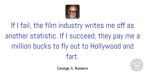 Writing Quotes, George A. Romero Quote About Writing, Bucks, Statistics: If I Fail The Film...